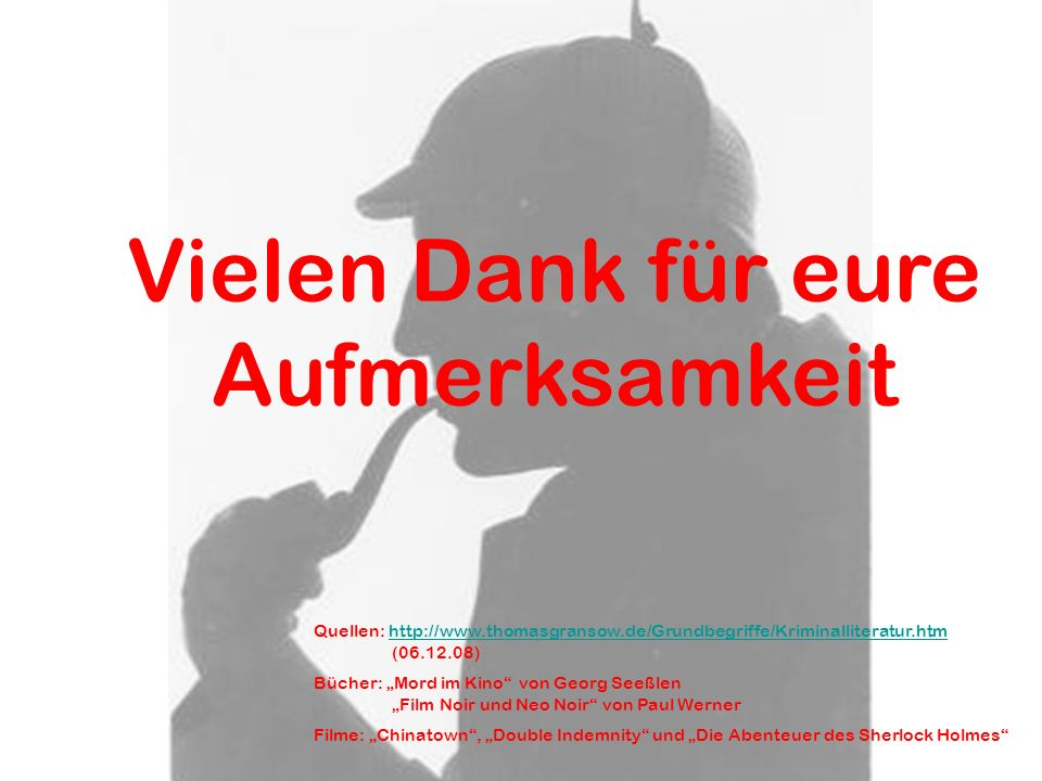 Vielen Dank für eure Aufmerksamkeit Quellen: http://www.thomasgransow.de/Grundbegriffe/Kriminalliteratur.htmhttp://www.thomasgransow.de/Grundbegriffe/
