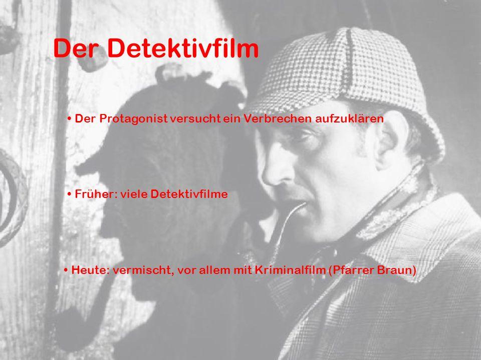 Der Detektivfilm Früher: viele Detektivfilme Heute: vermischt, vor allem mit Kriminalfilm (Pfarrer Braun) Der Protagonist versucht ein Verbrechen aufz