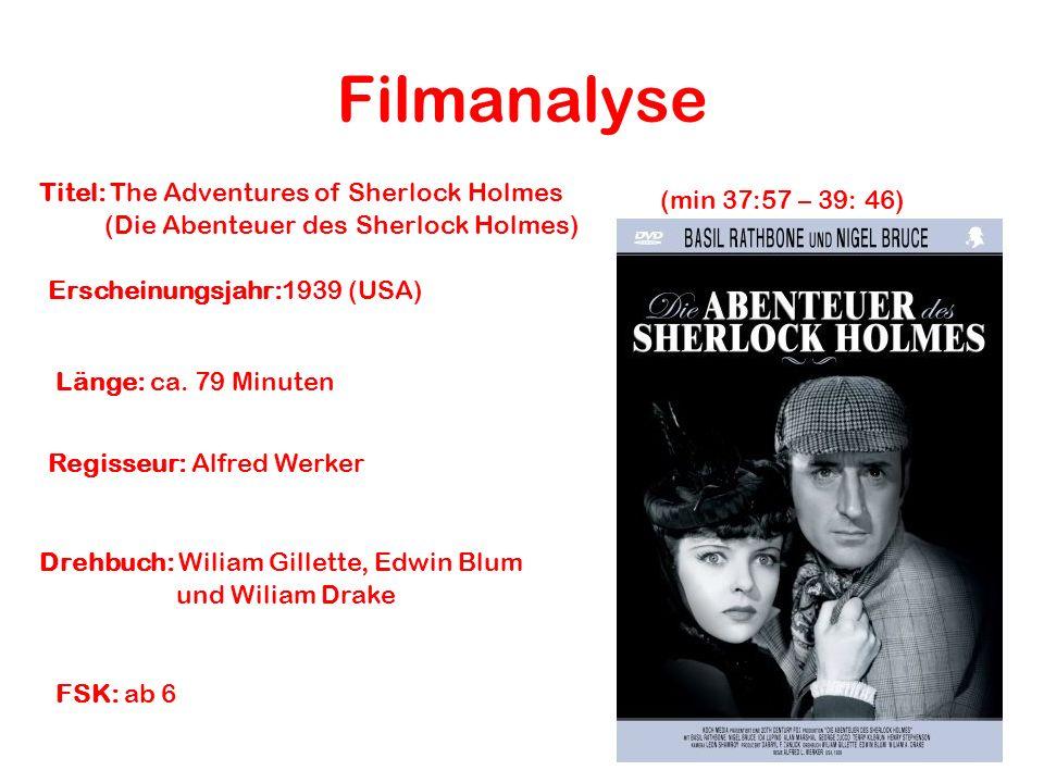 Filmanalyse Titel: The Adventures of Sherlock Holmes (Die Abenteuer des Sherlock Holmes) Erscheinungsjahr:1939 (USA) Länge: ca. 79 Minuten Regisseur: