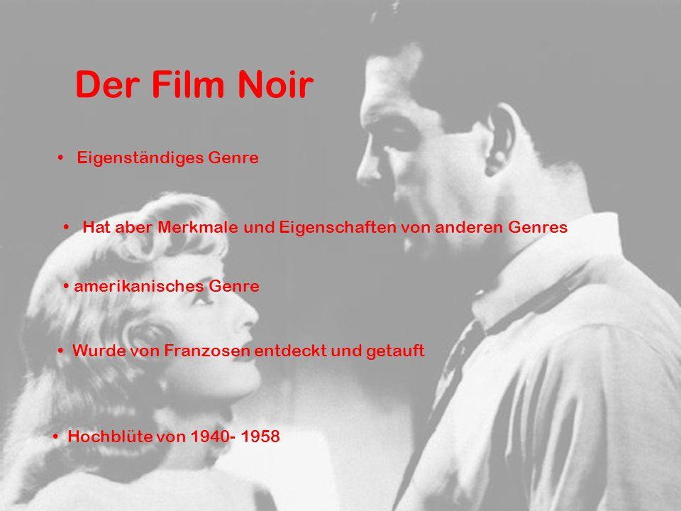 Der Film Noir Eigenständiges Genre Hat aber Merkmale und Eigenschaften von anderen Genres Wurde von Franzosen entdeckt und getauft Hochblüte von 1940-
