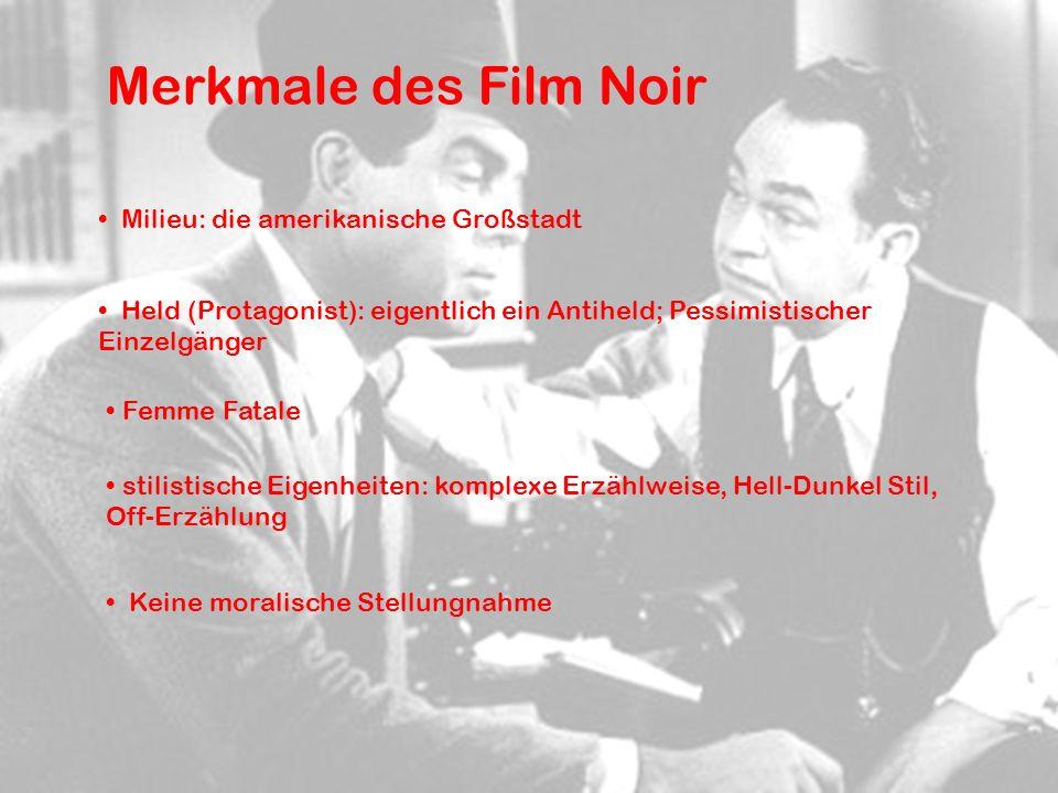 Merkmale des Film Noir Milieu: die amerikanische Großstadt Held (Protagonist): eigentlich ein Antiheld; Pessimistischer Einzelgänger Keine moralische