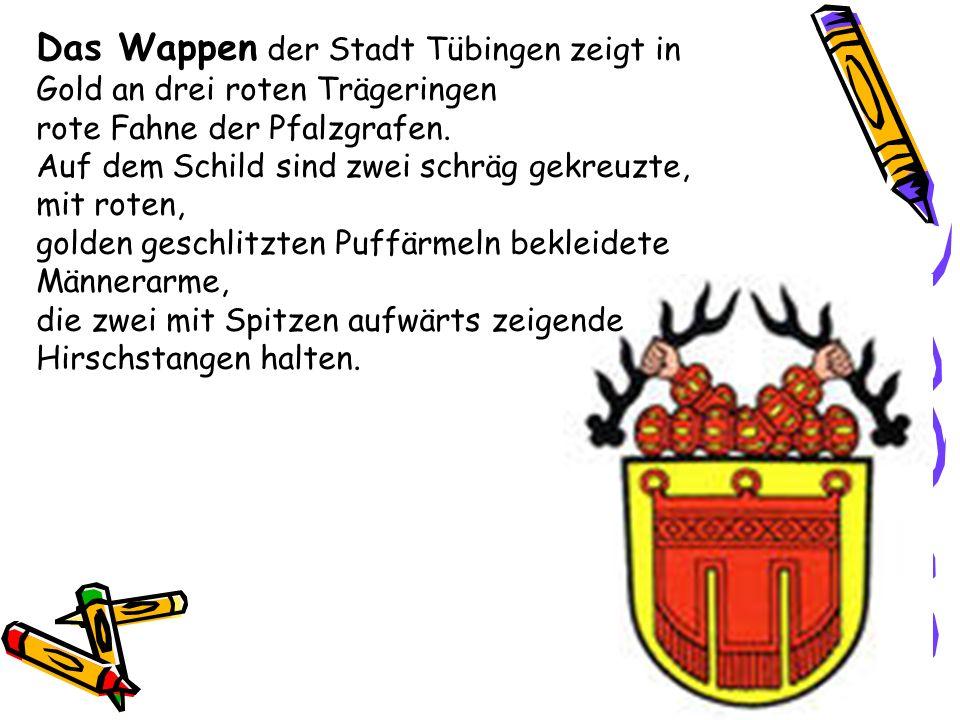 Das Wappen der Stadt Tübingen zeigt in Gold an drei roten Trägeringen rote Fahne der Pfalzgrafen. Auf dem Schild sind zwei schräg gekreuzte, mit roten