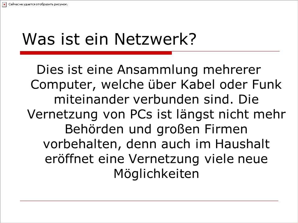 Was ist ein Netzwerk? Dies ist eine Ansammlung mehrerer Computer, welche über Kabel oder Funk miteinander verbunden sind. Die Vernetzung von PCs ist l