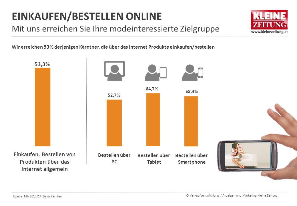 © Verkaufsentwicklung / Anzeigen und Marketing Kleine Zeitung Quelle: MA 2013/14, Basis Kärnten EINKAUFEN/BESTELLEN ONLINE Mit uns erreichen Sie Ihre