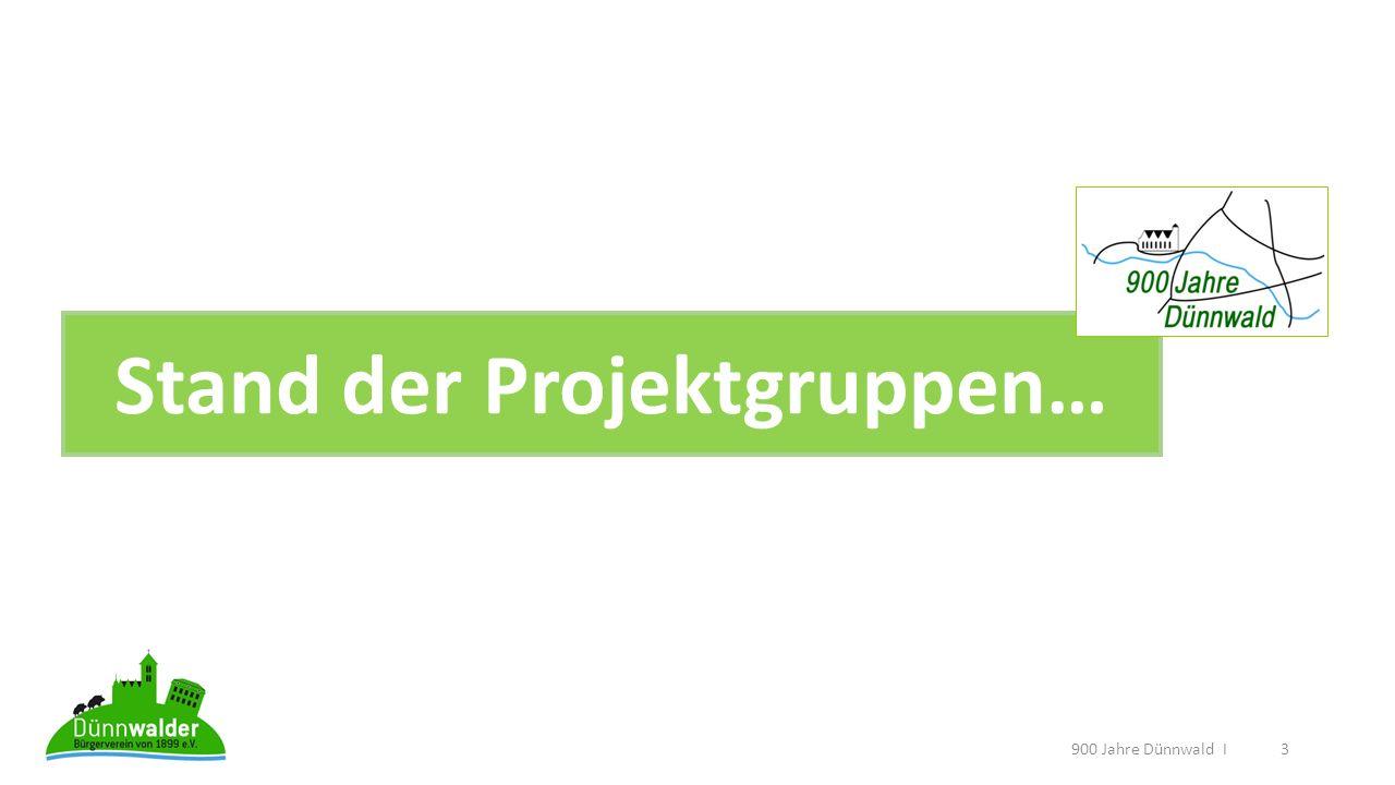 Stand der Projektgruppen… Wo stehen wir? 900 Jahre Dünnwald I3