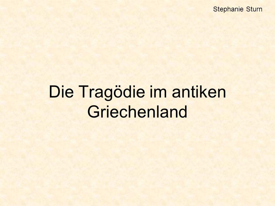 Die Tragödie im antiken Griechenland Stephanie Sturn