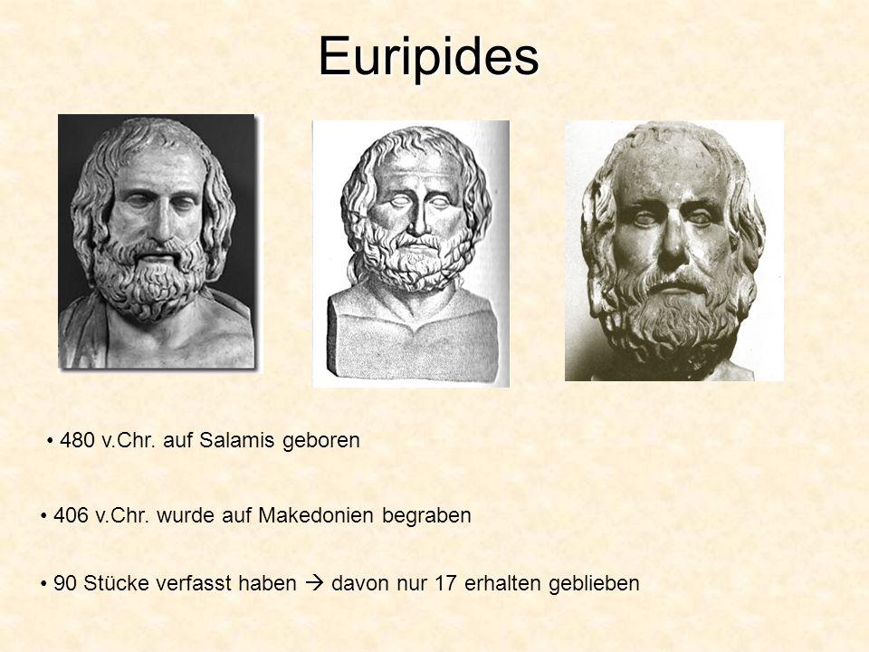 Euripides 480 v.Chr. auf Salamis geboren 406 v.Chr. wurde auf Makedonien begraben 90 Stücke verfasst haben  davon nur 17 erhalten geblieben