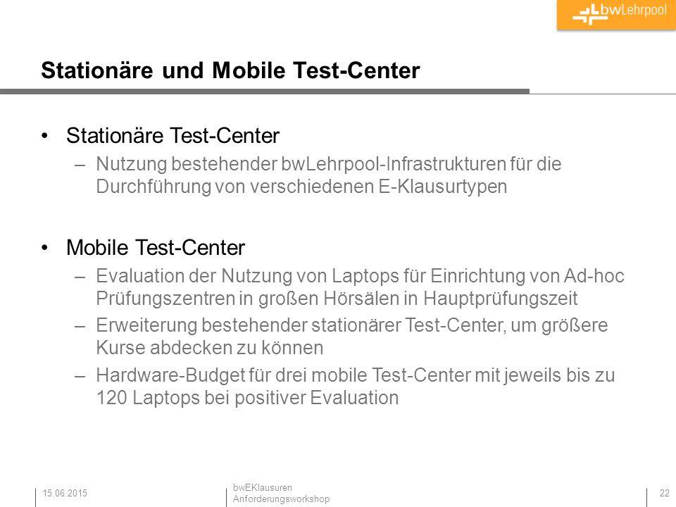Stationäre und Mobile Test-Center Stationäre Test-Center –Nutzung bestehender bwLehrpool-Infrastrukturen für die Durchführung von verschiedenen E-Klausurtypen Mobile Test-Center –Evaluation der Nutzung von Laptops für Einrichtung von Ad-hoc Prüfungszentren in großen Hörsälen in Hauptprüfungszeit –Erweiterung bestehender stationärer Test-Center, um größere Kurse abdecken zu können –Hardware-Budget für drei mobile Test-Center mit jeweils bis zu 120 Laptops bei positiver Evaluation 15.06.2015 22 bwEKlausuren Anforderungsworkshop