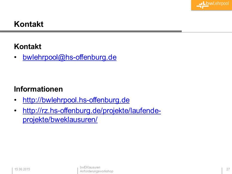 Kontakt bwlehrpool@hs-offenburg.de Informationen http://bwlehrpool.hs-offenburg.de http://rz.hs-offenburg.de/projekte/laufende- projekte/bweklausuren/http://rz.hs-offenburg.de/projekte/laufende- projekte/bweklausuren/ 15.06.2015 27 bwEKlausuren Anforderungsworkshop