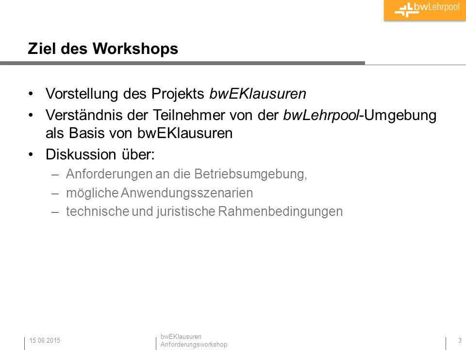 Ziel des Workshops Vorstellung des Projekts bwEKlausuren Verständnis der Teilnehmer von der bwLehrpool-Umgebung als Basis von bwEKlausuren Diskussion