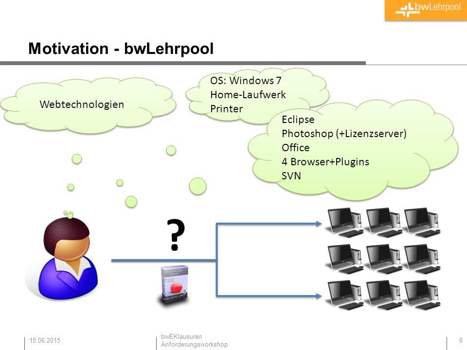 Motivation - bwLehrpool 15.06.2015 6 Webtechnologien OS: Windows 7 Home-Laufwerk Printer OS: Windows 7 Home-Laufwerk Printer Eclipse Photoshop (+Lizen