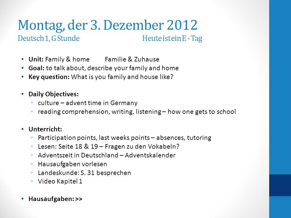 Montag, der 3. Dezember 2012 Deutsch 1, G Stunde Heute ist ein E - Tag Unit: Family & home Familie & Zuhause Goal: to talk about, describe your family