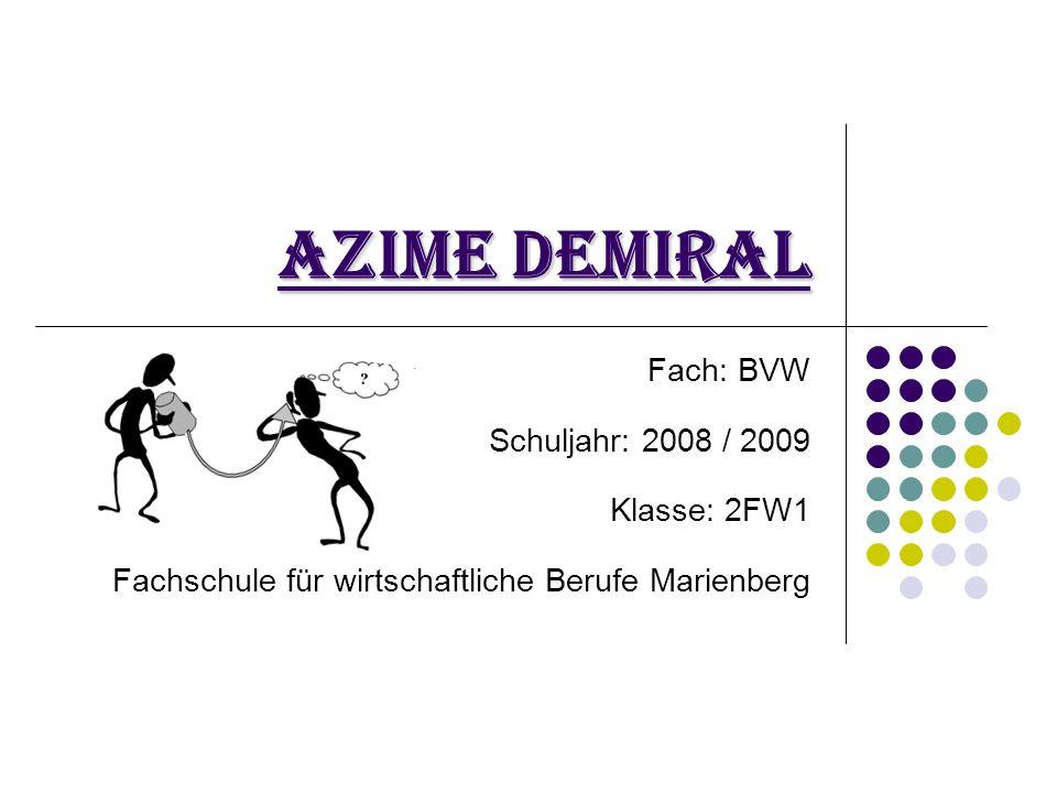 Azime Demiral Fach: BVW Schuljahr: 2008 / 2009 Klasse: 2FW1 Fachschule für wirtschaftliche Berufe Marienberg