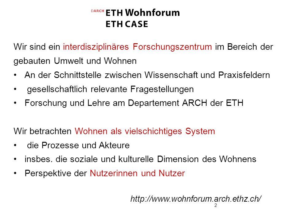 http://www.wohnforum.arch.ethz.ch/ Wir sind ein interdisziplinäres Forschungszentrum im Bereich der gebauten Umwelt und Wohnen An der Schnittstelle zw