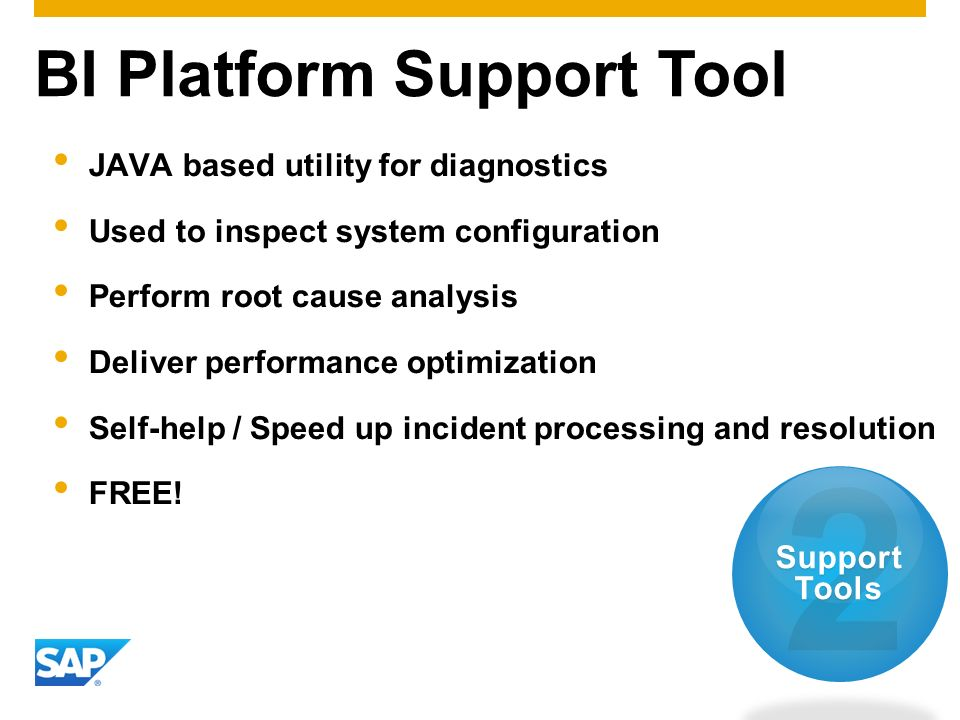BI Platform Support Tool JAVA based utility for diagnostics Used to inspect system configuration Perform root cause analysis Deliver performance optim