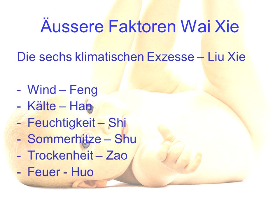 Innere Faktoren - Nei xie Die sieben Emotionen – Qi qing - Freude – Xi -Wut – Nu -Sorge – You -Nachdenken – Si -Trauer – Bei -Angst – Kong -Schock – Jing