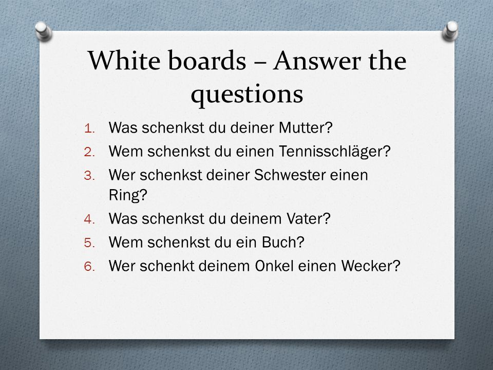 White boards – Answer the questions 1. Was schenkst du deiner Mutter.