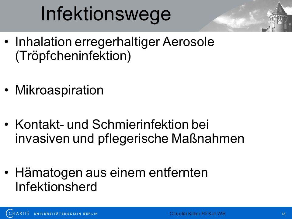 U N I V E R S I T Ä T S M E D I Z I N B E R L I N 13 Infektionswege Inhalation erregerhaltiger Aerosole (Tröpfcheninfektion) Mikroaspiration Kontakt-
