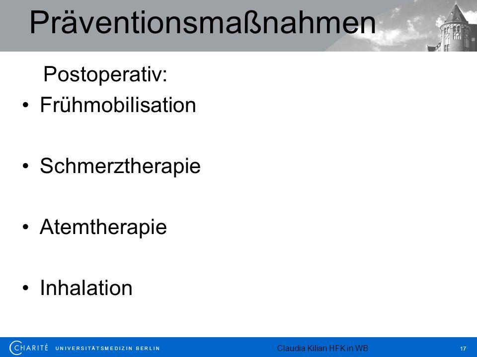 U N I V E R S I T Ä T S M E D I Z I N B E R L I N 17 Präventionsmaßnahmen Postoperativ: Frühmobilisation Schmerztherapie Atemtherapie Inhalation Claud