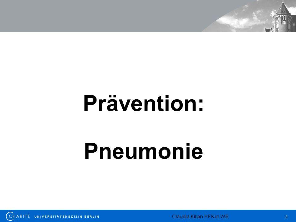 U N I V E R S I T Ä T S M E D I Z I N B E R L I N 2 Prävention: Pneumonie Claudia Kilian HFK in WB