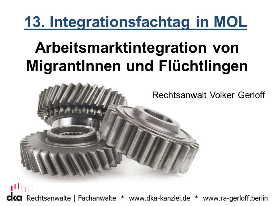 Arbeitsmarktintegration von MigrantInnen und Flüchtlingen Rechtsanwalt Volker Gerloff 13. Integrationsfachtag in MOL