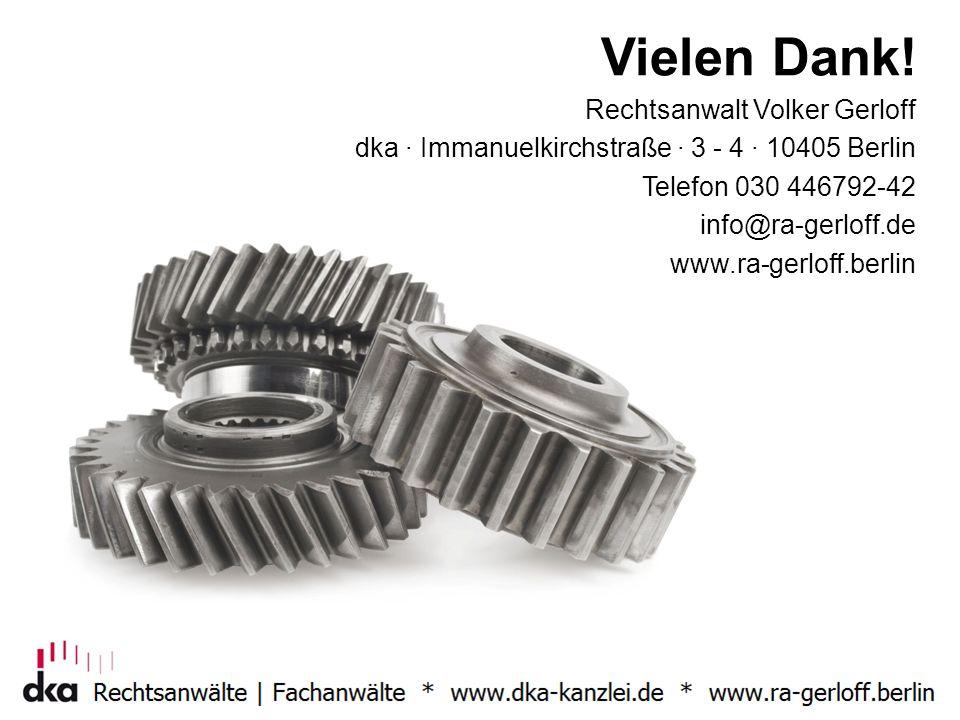 Vielen Dank! Rechtsanwalt Volker Gerloff dka · Immanuelkirchstraße · 3 - 4 · 10405 Berlin Telefon 030 446792-42 info@ra-gerloff.de www.ra-gerloff.berl
