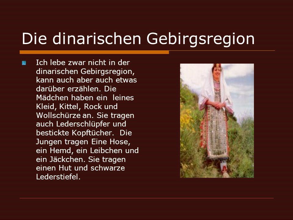 Die dinarischen Gebirgsregion Ich lebe zwar nicht in der dinarischen Gebirgsregion, kann auch aber auch etwas darüber erzählen. Die Mädchen haben ein