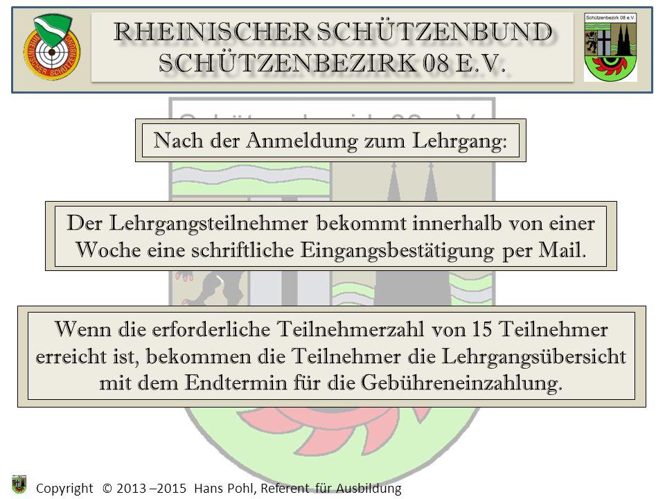 Copyright © 2013 –2015 Hans Pohl, Referent für Ausbildung Nach der Anmeldung zum Lehrgang: Der Lehrgangsteilnehmer bekommt innerhalb von einer Woche e