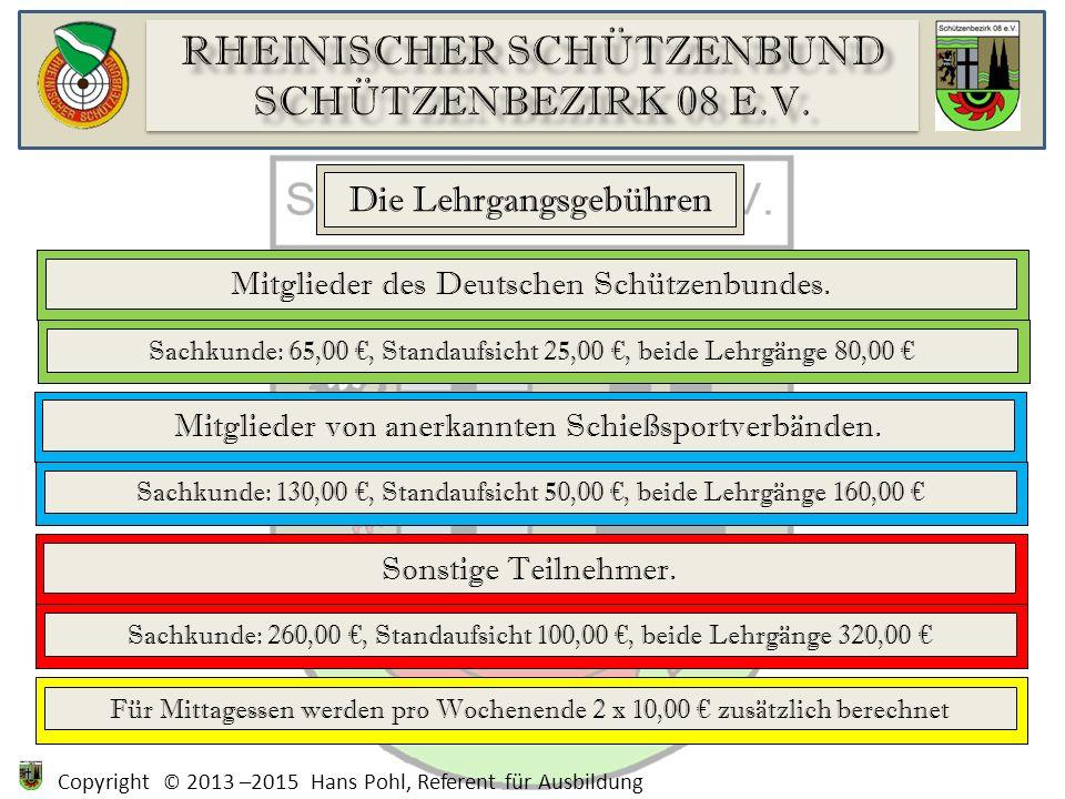 Copyright © 2013 –2015 Hans Pohl, Referent für Ausbildung Die Lehrgangsgebühren Mitglieder des Deutschen Schützenbundes.Mitglieder von anerkannten Sch