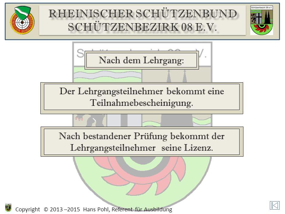Copyright © 2013 –2015 Hans Pohl, Referent für Ausbildung Nach dem Lehrgang: Der Lehrgangsteilnehmer bekommt eine Teilnahmebescheinigung. Nach bestand