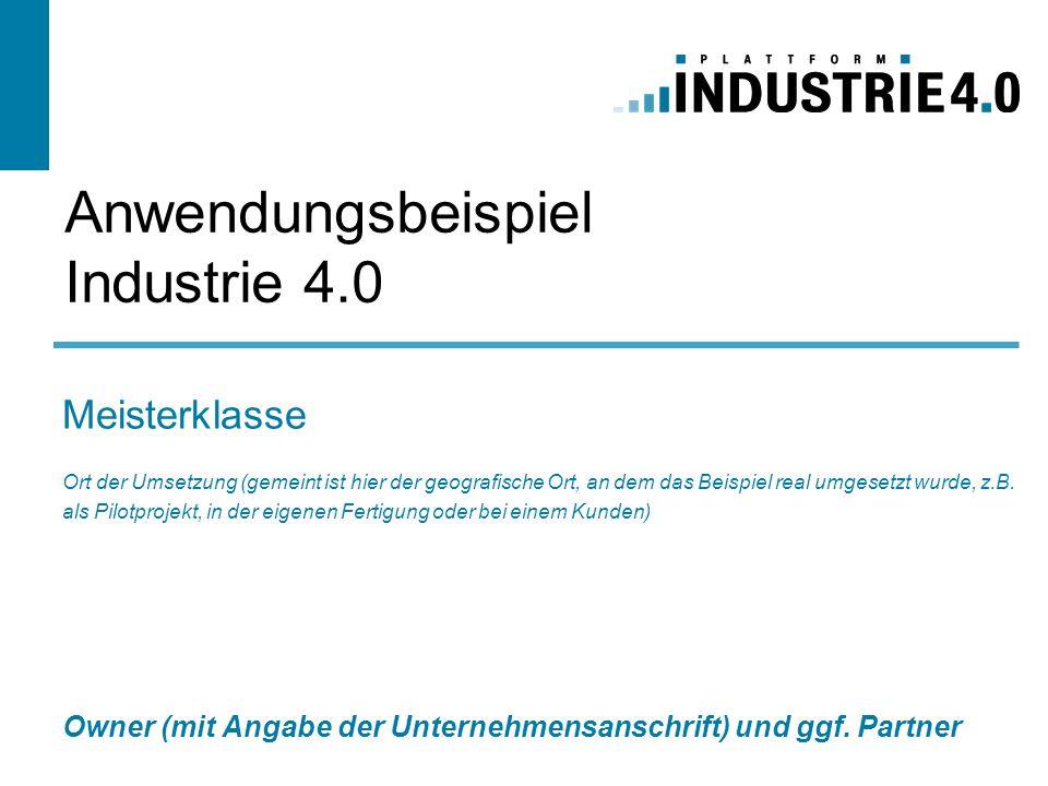 Anwendungsbeispiel Industrie 4.0 Ort der Umsetzung (gemeint ist hier der geografische Ort, an dem das Beispiel real umgesetzt wurde, z.B. als Pilotpro