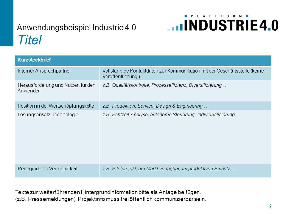 Anwendungsbeispiel Industrie 4.0 Titel 2 Kurzsteckbrief Interner AnsprechpartnerVollständige Kontaktdaten zur Kommunikation mit der Geschäftsstelle (k