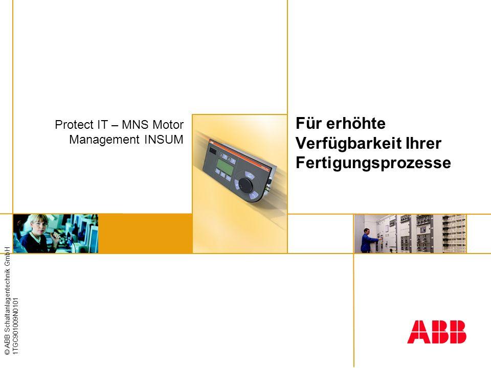© ABB Schaltanlagentechnik GmbH 1TGC901009N0101 Für erhöhte Verfügbarkeit Ihrer Fertigungsprozesse Protect IT – MNS Motor Management INSUM