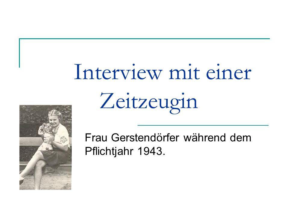 Frau Gerstendörfer während dem Pflichtjahr 1943. Interview mit einer Zeitzeugin