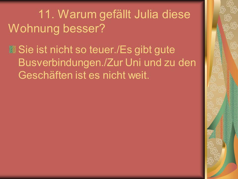 11. Warum gefällt Julia diese Wohnung besser.