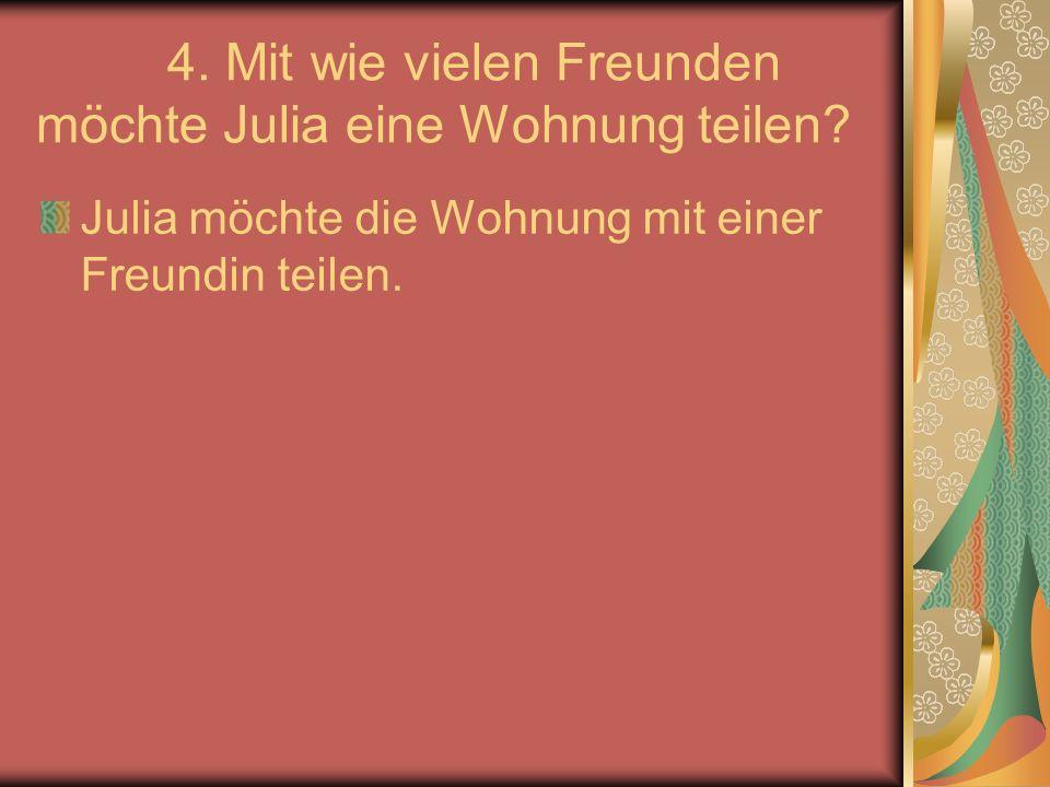 4. Mit wie vielen Freunden möchte Julia eine Wohnung teilen.