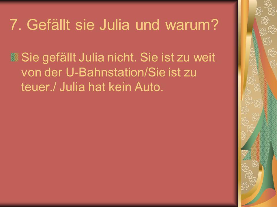 7. Gefällt sie Julia und warum. Sie gefällt Julia nicht.