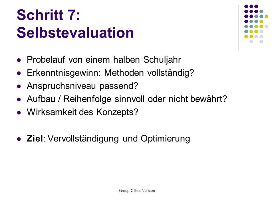 Group-Office Version Schritt 7: Selbstevaluation Probelauf von einem halben Schuljahr Erkenntnisgewinn: Methoden vollständig.