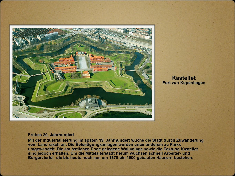 Kastellet Fort von Kopenhagen Frühes 20. Jahrhundert Mit der Industrialisierung im späten 19. Jahrhundert wuchs die Stadt durch Zuwanderung vom Land r