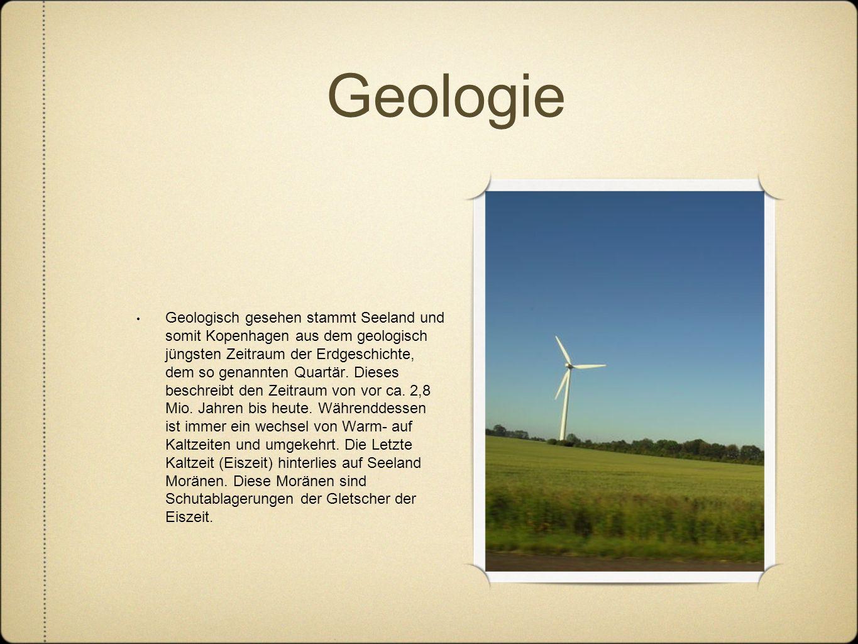 Geologie Geologisch gesehen stammt Seeland und somit Kopenhagen aus dem geologisch jüngsten Zeitraum der Erdgeschichte, dem so genannten Quartär. Dies