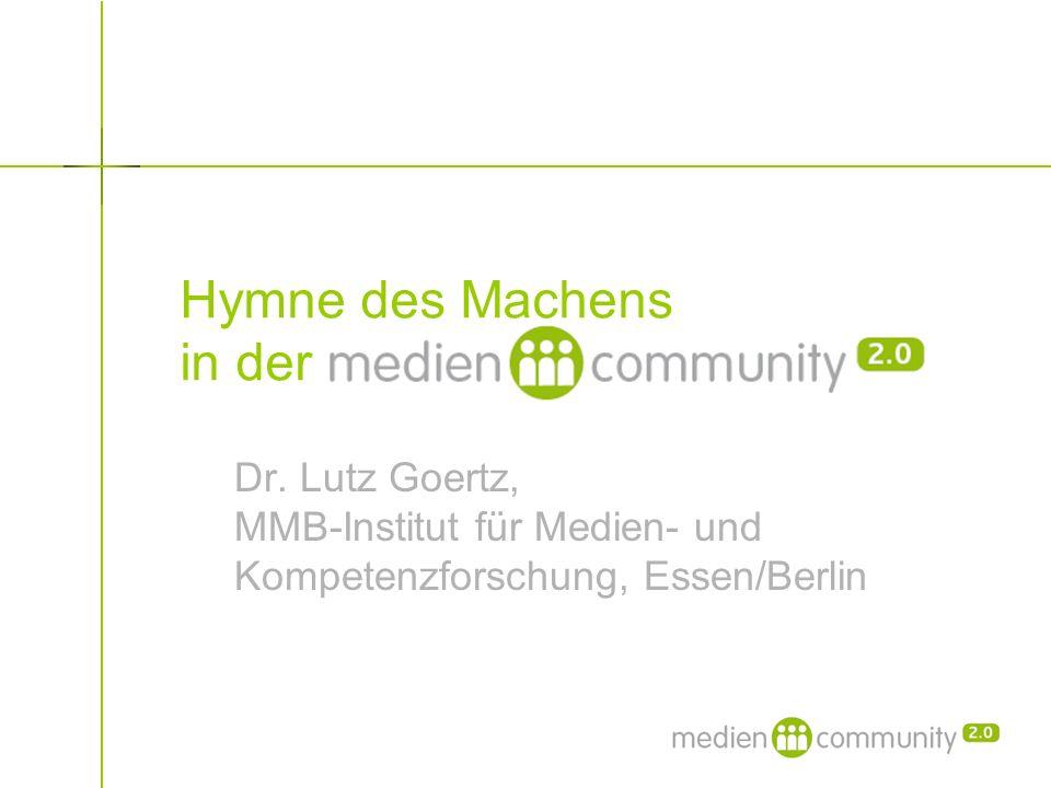 Hymne des Machens in der Dr. Lutz Goertz, MMB-Institut für Medien- und Kompetenzforschung, Essen/Berlin