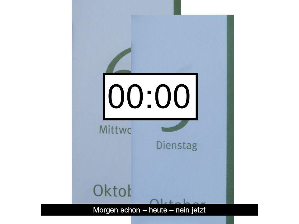 Morgen schon – heute – nein jetzt 00:0200:0100:00