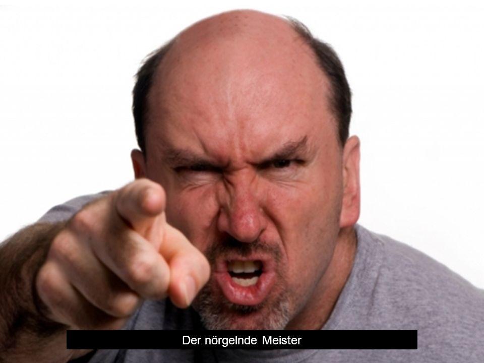 Der nörgelnde Meister
