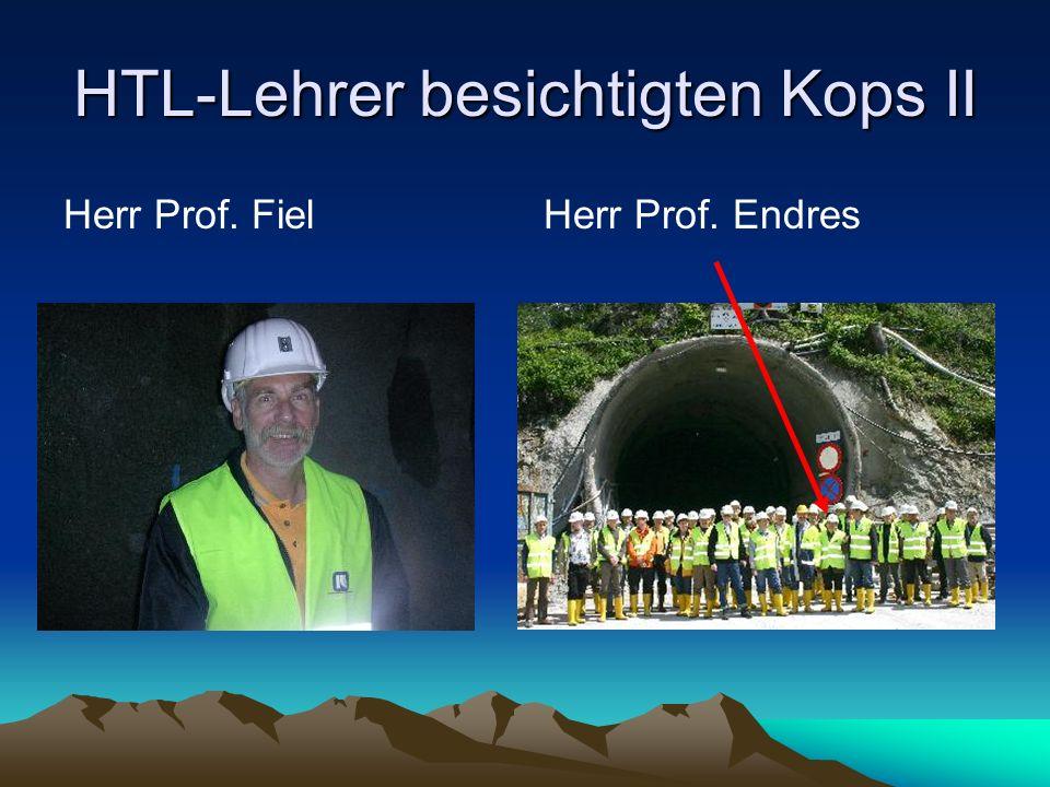 HTL-Lehrer besichtigten Kops II Herr Prof. Fiel Herr Prof. Endres
