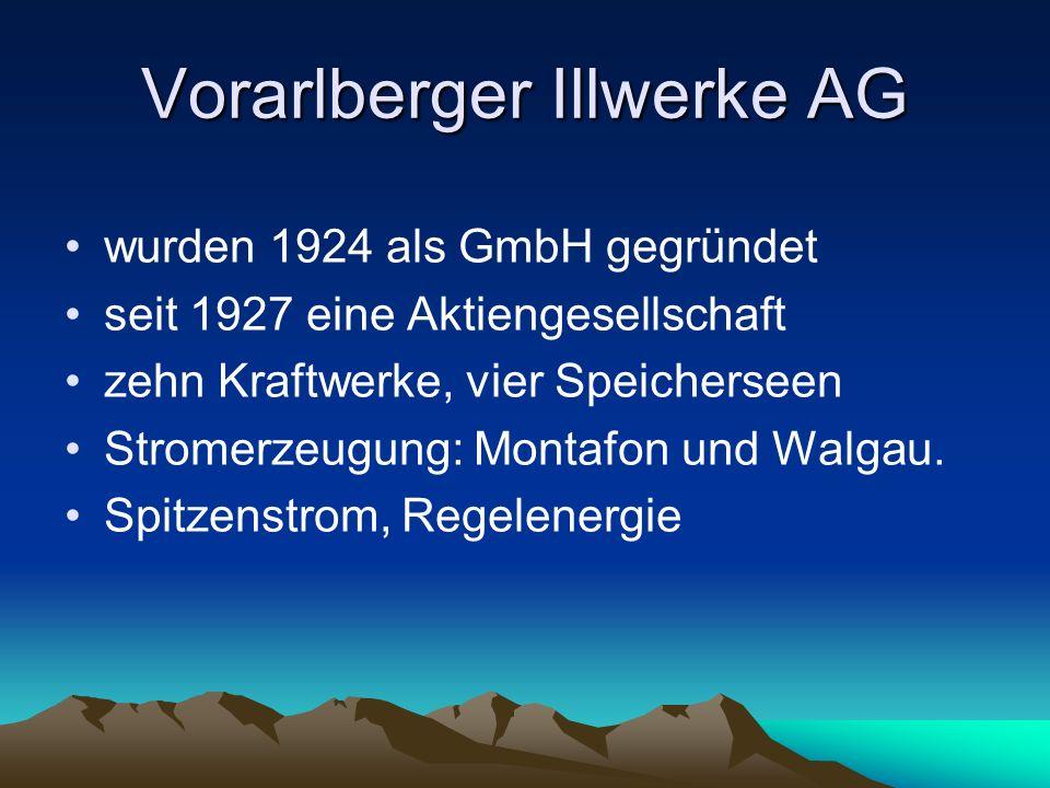 Vorarlberger Illwerke AG wurden 1924 als GmbH gegründet seit 1927 eine Aktiengesellschaft zehn Kraftwerke, vier Speicherseen Stromerzeugung: Montafon