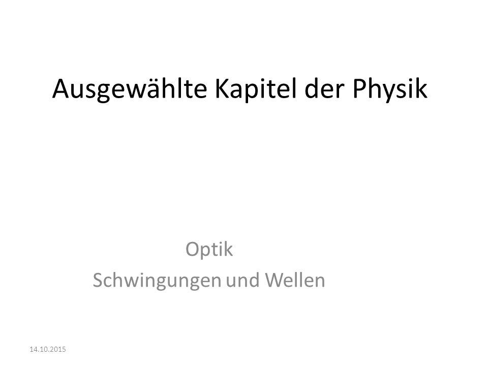 Ausgewählte Kapitel der Physik Optik Schwingungen und Wellen 14.10.2015