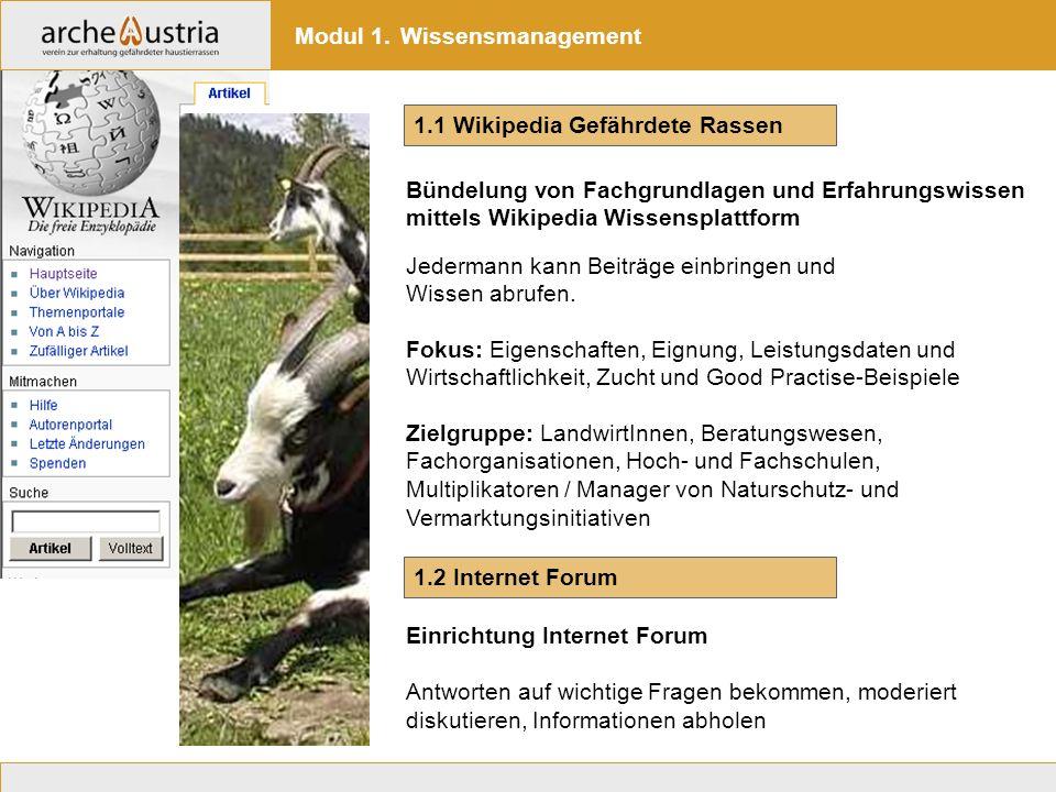 1.1 Wikipedia Gefährdete Rassen Modul 1. Wissensmanagement 1.2 Internet Forum Bündelung von Fachgrundlagen und Erfahrungswissen mittels Wikipedia Wiss