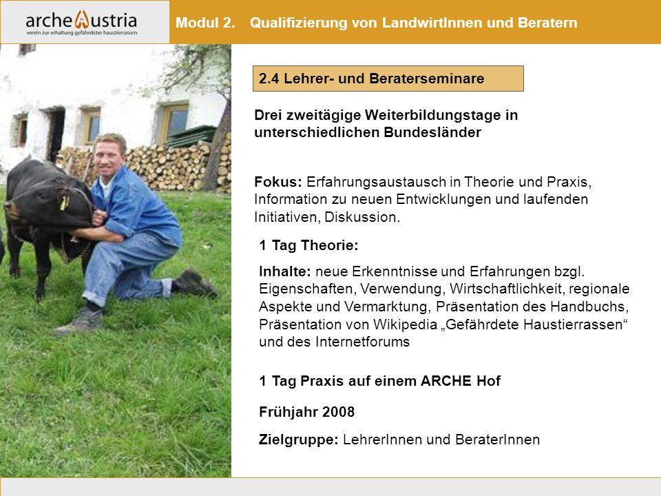 2.4 Lehrer- und Beraterseminare Modul 2. Qualifizierung von LandwirtInnen und Beratern Fokus: Erfahrungsaustausch in Theorie und Praxis, Information z