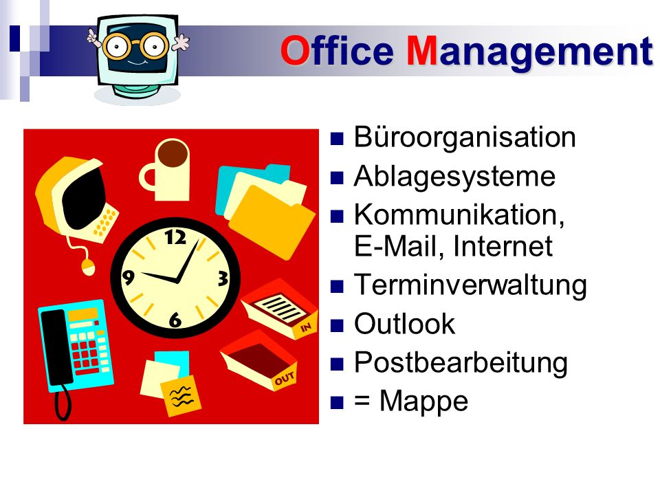 Office Management Büroorganisation Ablagesysteme Kommunikation, E-Mail, Internet Terminverwaltung Outlook Postbearbeitung = Mappe