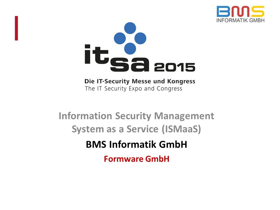 Information Security Management System as a Service (ISMaaS) BMS Informatik GmbH Formware GmbH l